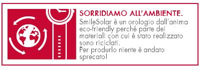 SmileSolar è un orologio dall'anima eco-friendly perché parte dei materiali con cui è stato realizzato sono riciclati. Per produrlo niente è andato sprecato!
